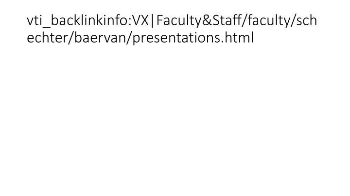 vti_backlinkinfo:VX|Faculty&Staff/faculty/schechter/baervan/presentations.html