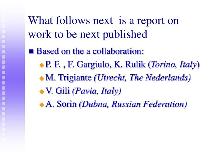 What follows next  is a report on work to be next published