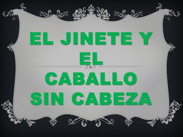 EL JINETE Y EL CABALLO SIN CABEZA