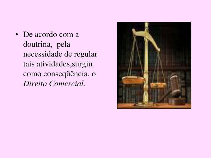 De acordo com a doutrina,  pela necessidade de regular tais atividades,surgiu como conseqüência, o