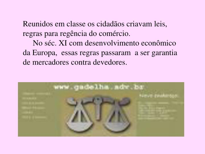 Reunidos em classe os cidadãos criavam leis,  regras para regência do comércio.