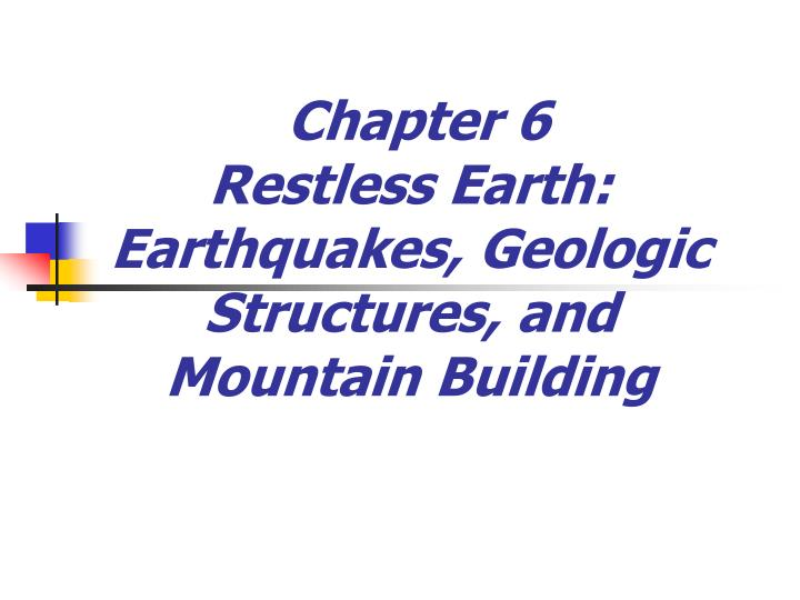 chapter 6 restless earth earthquakes geologic structures and mountain building n.