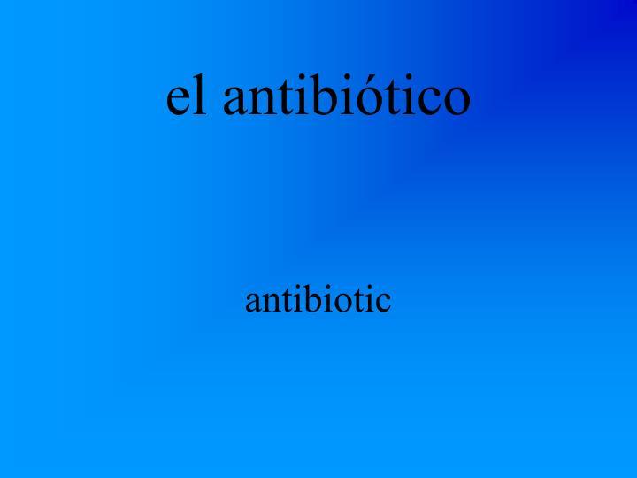 el antibiótico