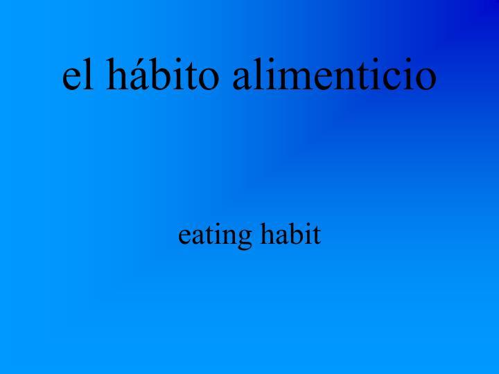 el hábito alimenticio