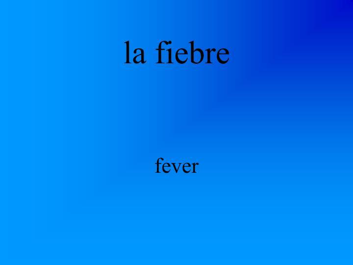 la fiebre