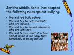 jericho middle school has adopted the following rules against bullying