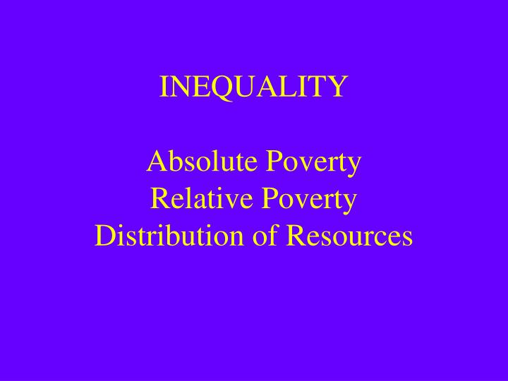 Inequality absolute poverty relative poverty distribution of resources