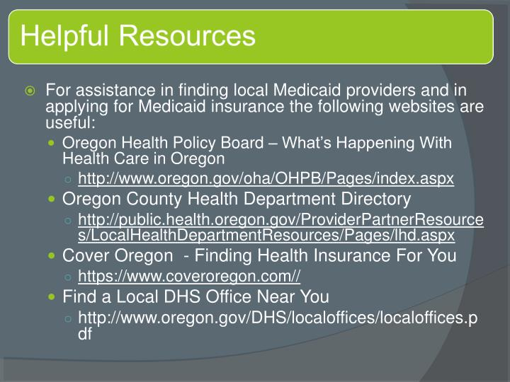 For assistance in finding local Medicaid providers and in applying for Medicaid insurance the following websites are useful: