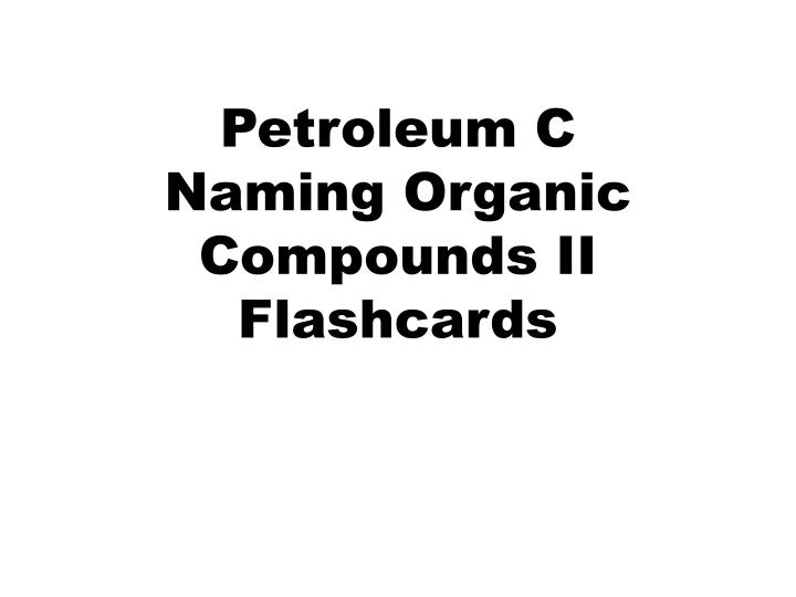 petroleum c naming organic compounds ii flashcards n.