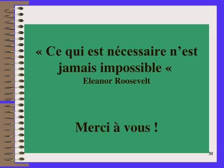 «Ce qui est nécessaire n'est jamais impossible «