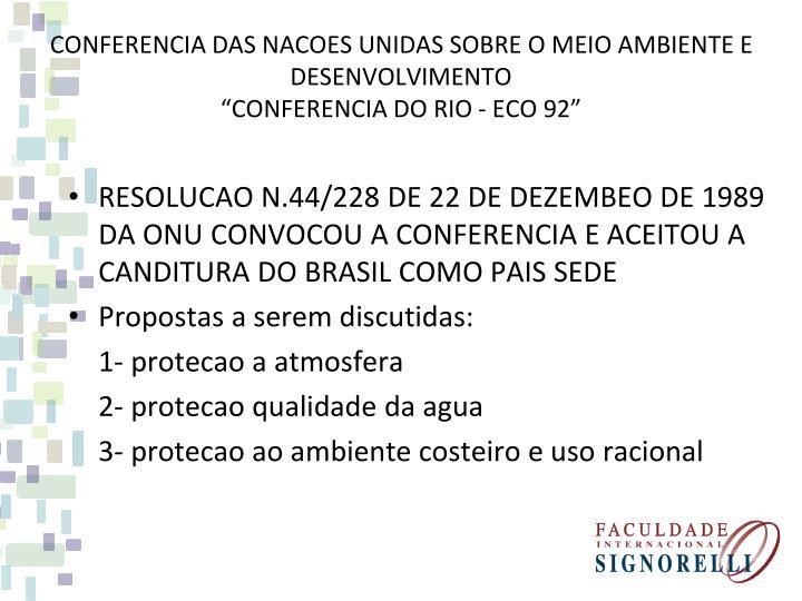 RESOLUCAO N.44/228 DE 22 DE DEZEMBEO DE 1989 DA ONU CONVOCOU A CONFERENCIA E ACEITOU A CANDITURA DO BRASIL COMO PAIS SEDE