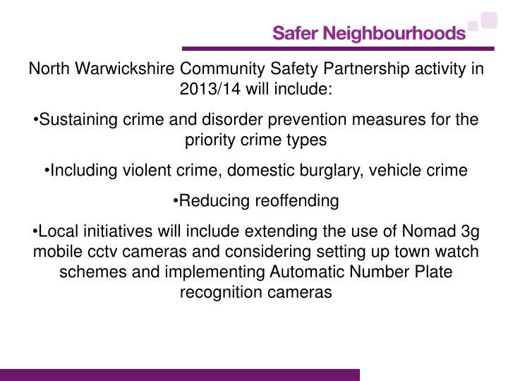 North Warwickshire Community Safety Partnership activity in 2013/14 will include: