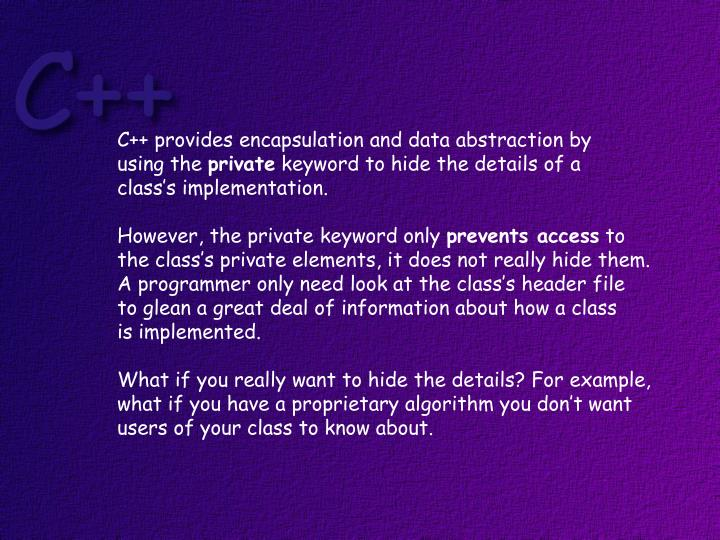 C++ provides encapsulation and data abstraction by