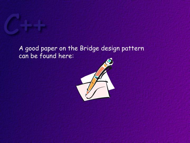 A good paper on the Bridge design pattern