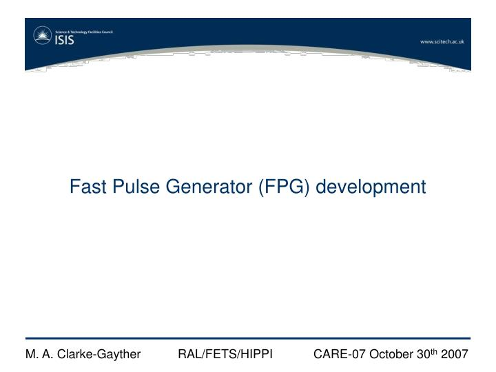 Fast Pulse Generator (FPG) development