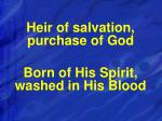 heir of salvation purchase of god born of his spirit washed in his blood