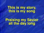 this is my story this is my song praising my savior all the day long1
