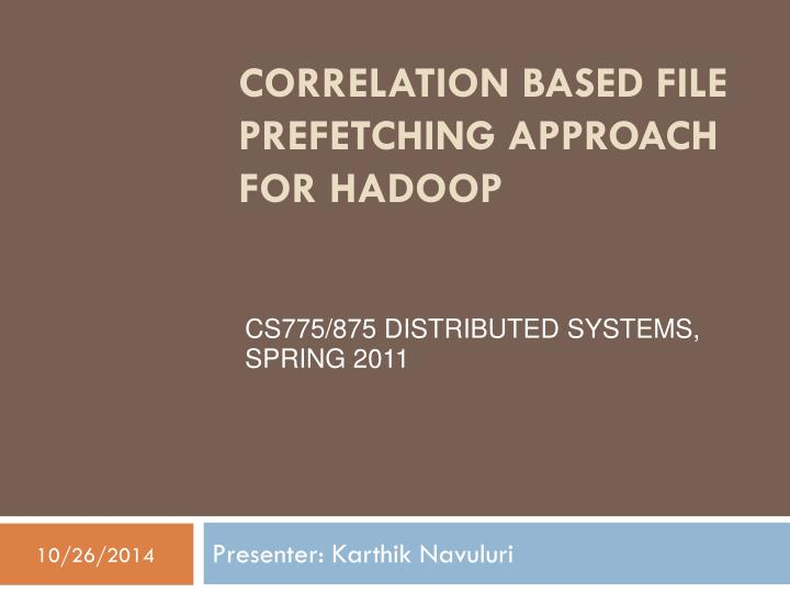 correlation based file prefetching approach for hadoop n.