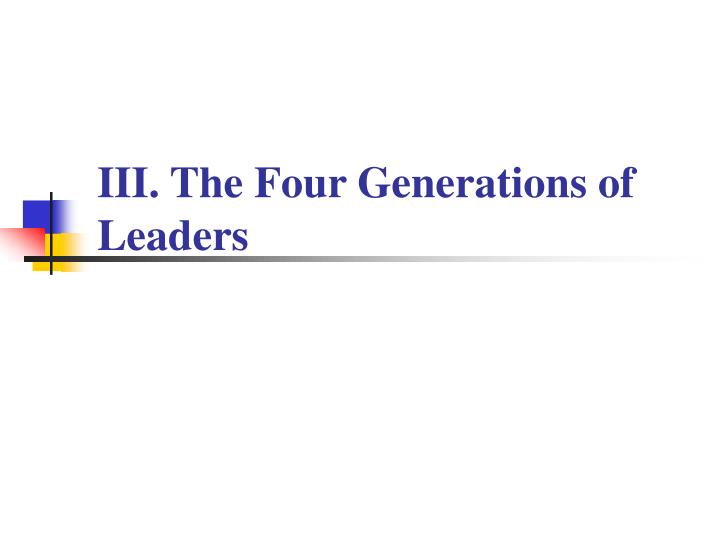 III. The Four Generations of Leaders