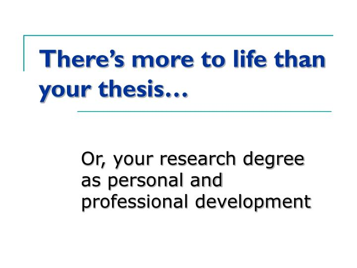 There s more to life than your thesis