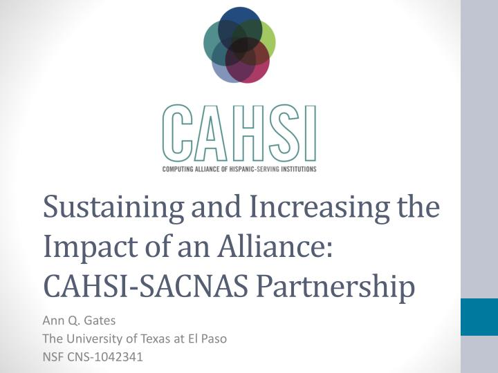 Sustaining and increasing the impact of an alliance cahsi sacnas partnership