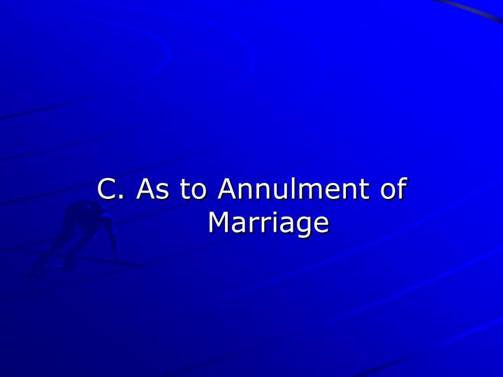 C. As to Annulment of Marriage