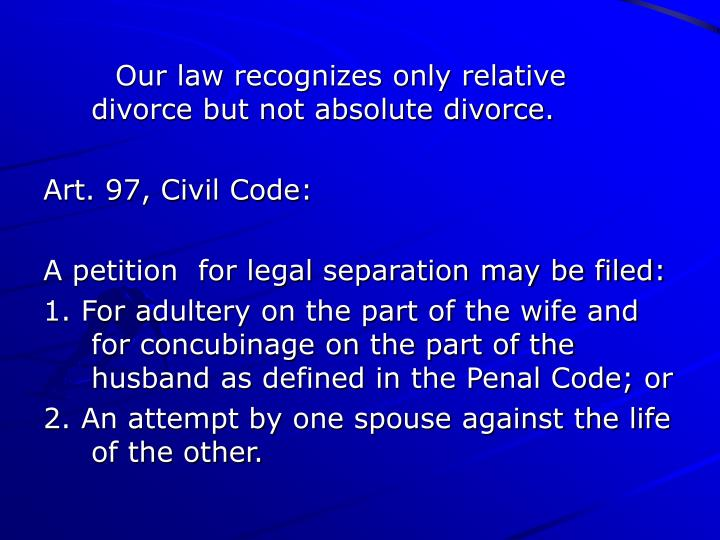 Our law recognizes only relative divorce but not absolute divorce.