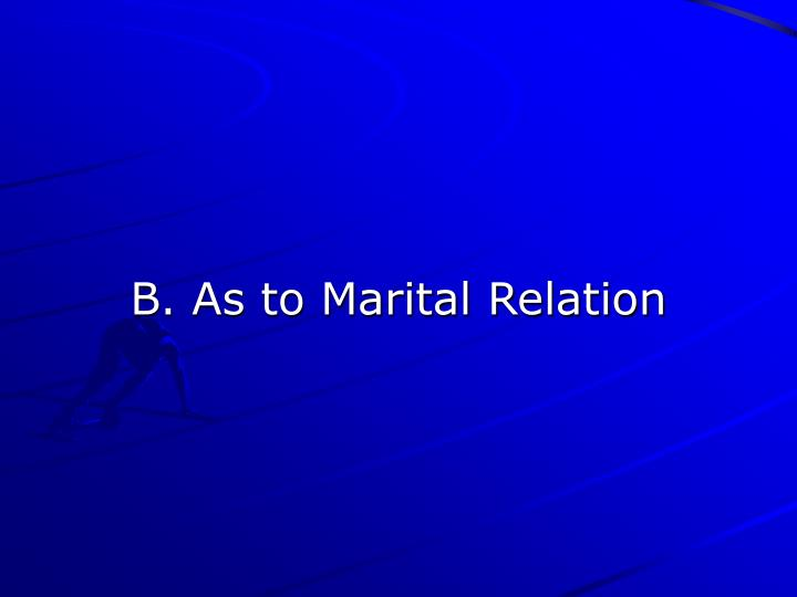 B. As to Marital Relation