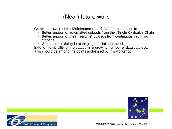 (Near) future work