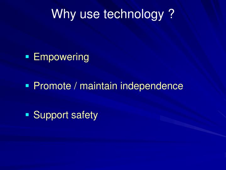 Why use technology ?