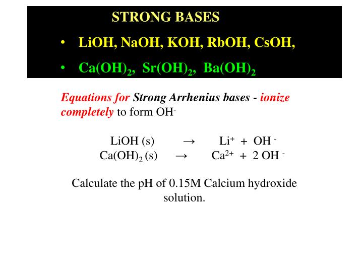 PPT - STRONG BASES LiOH, NaOH, KOH, RbOH, CsOH, Ca(OH) 2 , Sr(OH) 2