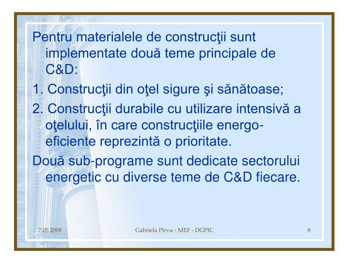 Pentru materialele de construcţii sunt implementate două teme principale de C&D:
