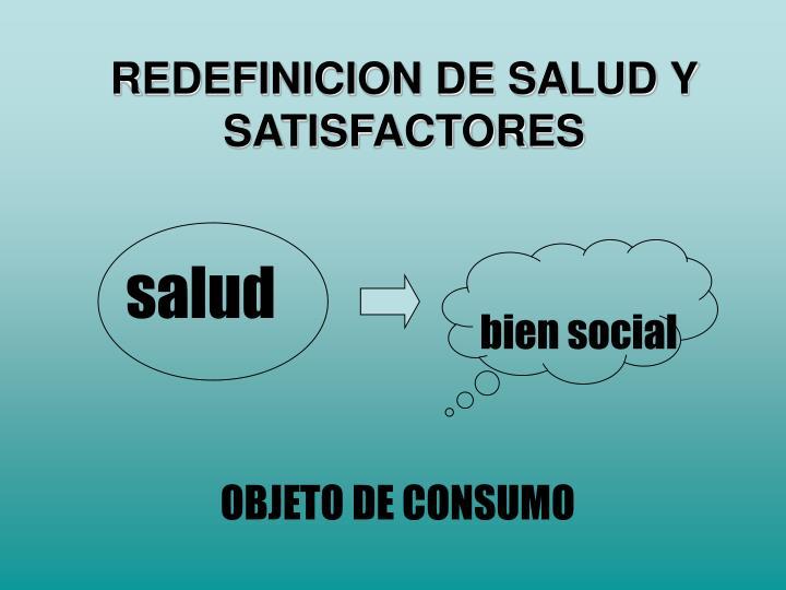 REDEFINICION DE SALUD Y SATISFACTORES