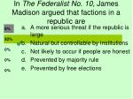 in the federalist no 10 james madison argued that factions in a republic are