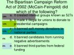 the bipartisan campaign reform act of 2002 mccain feingold did which of the following