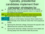 typically presidential candidates implement their campaign strategies by