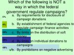 which of the following is not a way in which the federal government regulate campaigns