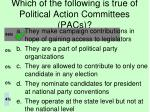 which of the following is true of political action committees pacs