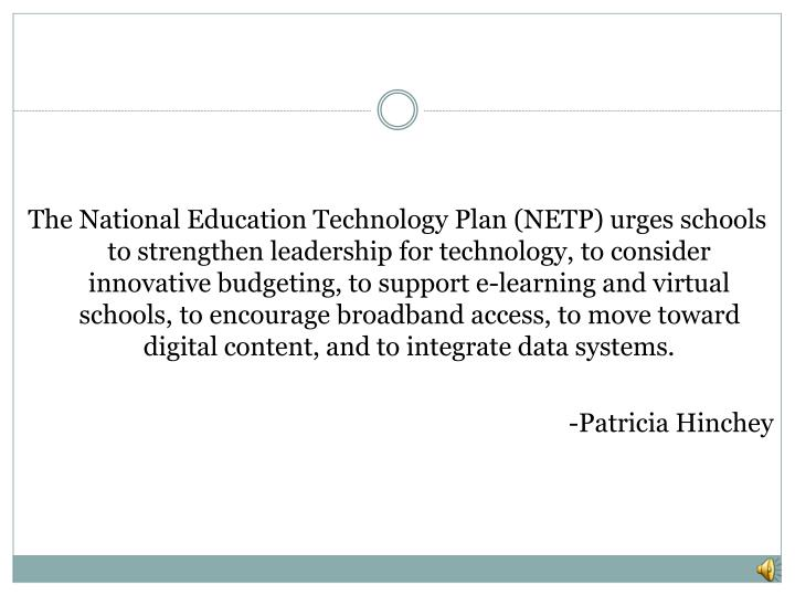 The National Education Technology Plan (NETP) urges schools to strengthen leadership for technology,...