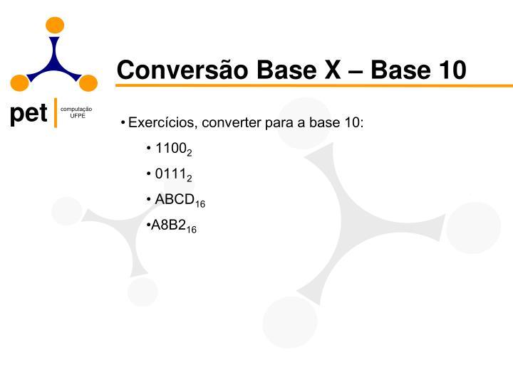 Conversão Base X – Base 10