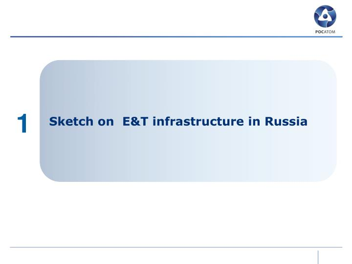 Sketch on  E&T infrastructure in Russia