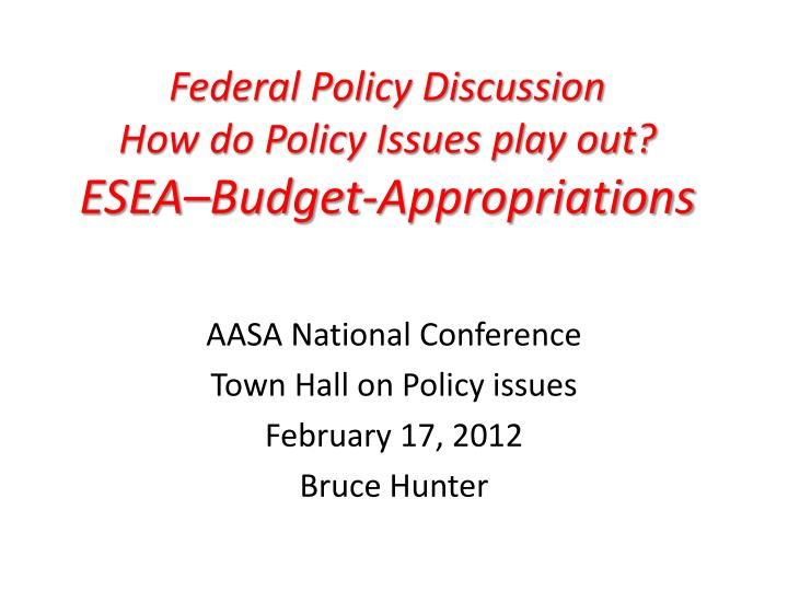 federal policy discussion how do policy issues play out esea budget appropriations