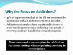 why the focus on addictions