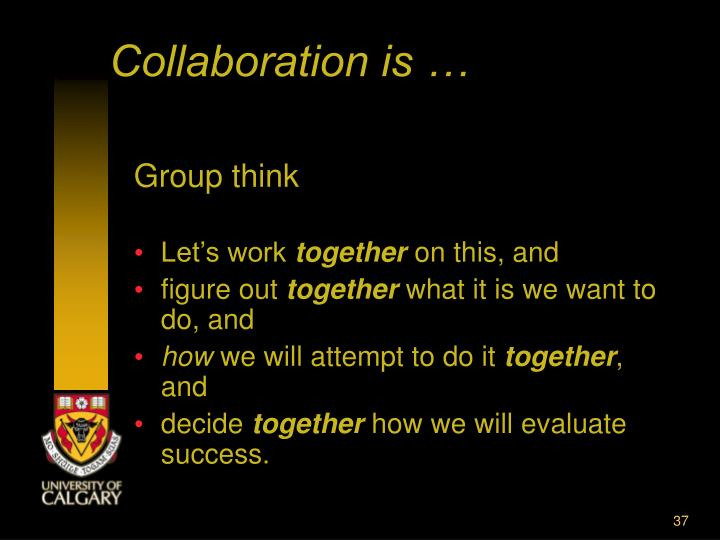 Collaboration is …