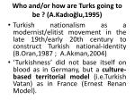 who and or how are turks going to be a kad o lu 1995