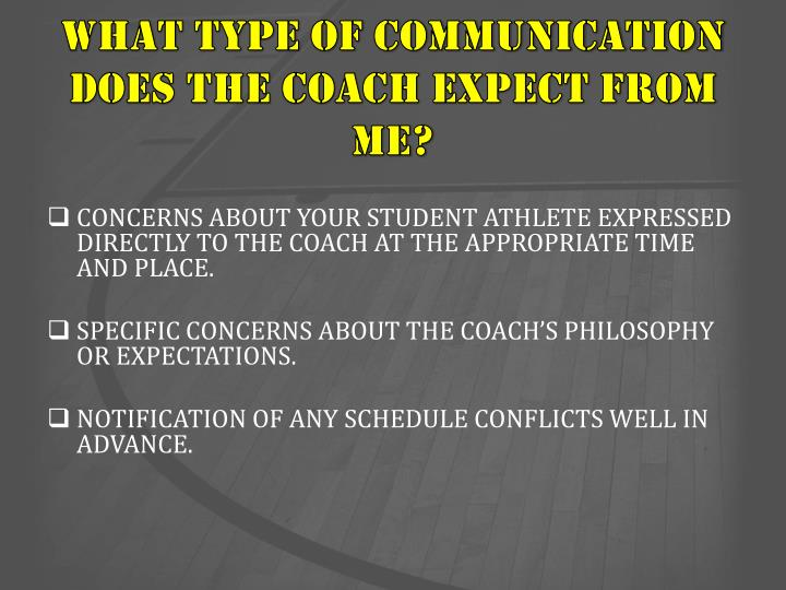 WHAT TYPE OF COMMUNICATION DOES THE COACH EXPECT FROM ME?