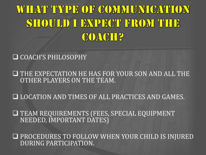 WHAT TYPE OF COMMUNICATION should I expect from the coach?
