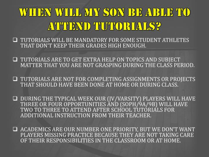 WHEN WILL MY SON BE ABLE TO ATTEND TUTORIALS?