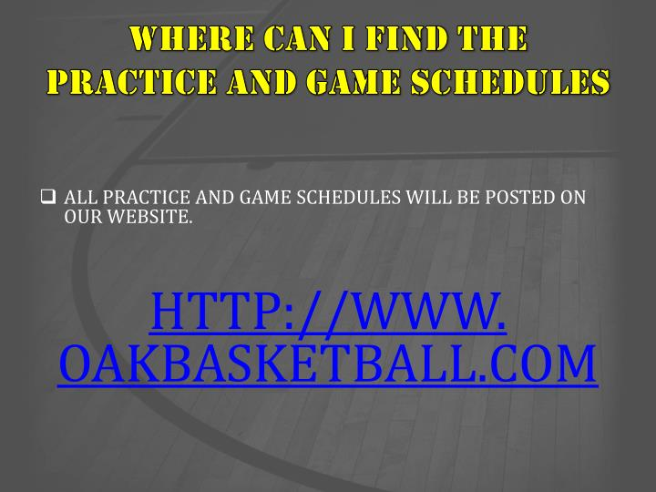 WHERE CAN I FIND THE PRACTICE AND GAME SCHEDULES
