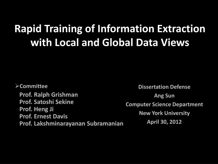 rapid training of information extraction with local and global data views n.